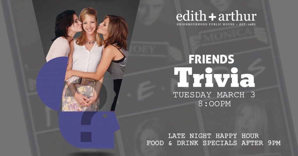 Friends Trivia at Edith + Arthur